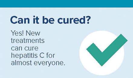 Can it be cured? Yes! New treatments can cure hepatitis C for almost everyone.